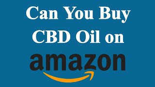 Can You Buy CBD Oil on Amazon?