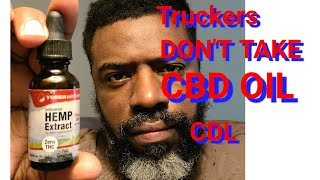 Trucking CBD OIL destroyed my CDL