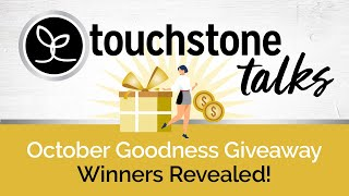 Touchstone Talks: October Goodness Giveaway Winners Revealed!