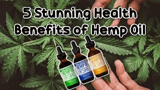 5 Stunning Health Benefits of Hemp Oil